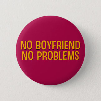 No Boyfriend. No Problems. 2 Inch Round Button