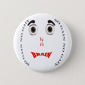 No Brain No Gain (drug free)  Button