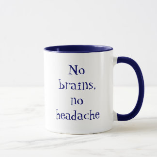 NO brains, NO headache Mug