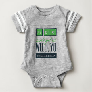 no bro, ain't get no weed seriously baby bodysuit