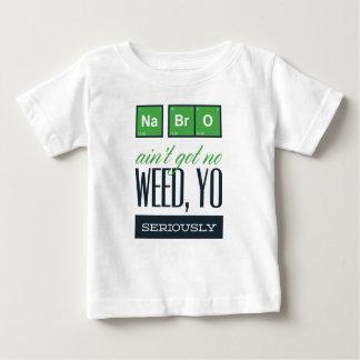 no bro, ain't get no weed seriously baby T-Shirt