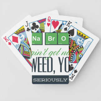 no bro, ain't get no weed seriously bicycle playing cards