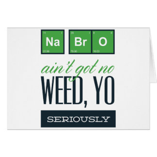 no bro, ain't get no weed seriously card