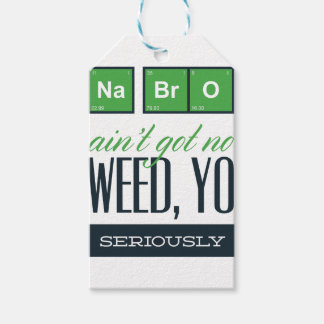 no bro, ain't get no weed seriously gift tags