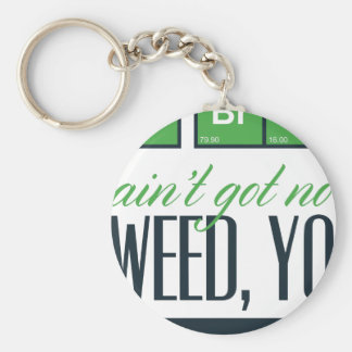 no bro, ain't get no weed seriously keychain
