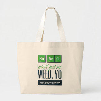 no bro, ain't get no weed seriously large tote bag