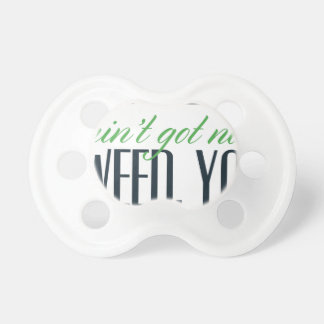 no bro, ain't get no weed seriously pacifier