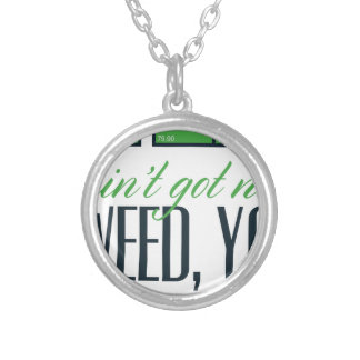 no bro, ain't get no weed seriously silver plated necklace