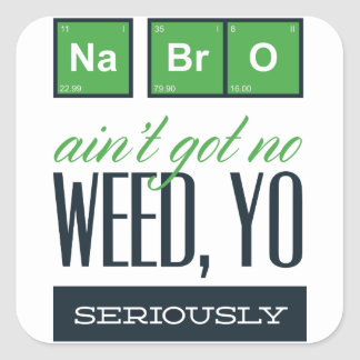 no bro, ain't get no weed seriously square sticker