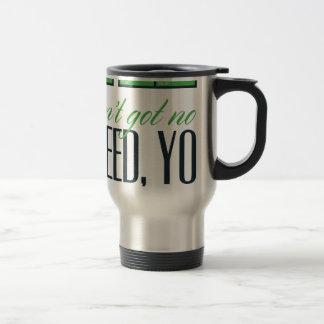 no bro, ain't get no weed seriously travel mug