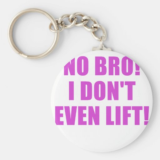 No Bro I Dont Even Lift Keychains