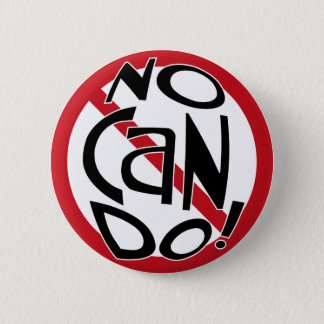 NO CAN DO! 2 INCH ROUND BUTTON