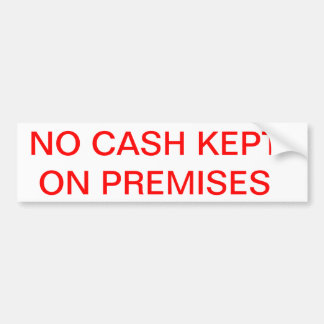 NO cash kept on premises Bumper Sticker