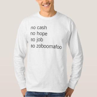 no cash no hope no job T-Shirt