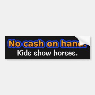 No cash on hand. Kids show horses. Bumper Sticker