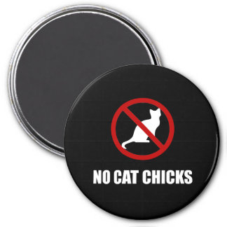 No Cat Chicks 3 Inch Round Magnet