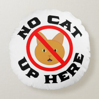 No Cat Up Here Round Pillow
