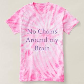 No Chains Around My Brain Pink Tie Dyed Shirt