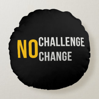No Challenge No Change Pillow