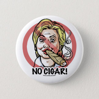 No Cigar Anti-Hillary Button