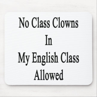 No Class Clowns In My English Class Allowed Mouse Pad