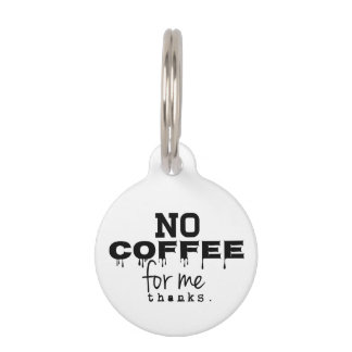 No Coffee For Me Thanks, Dog Tag