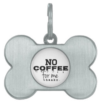No Coffee For Me Thanks, Dog Tag