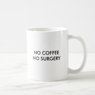 NO COFFEE NO SURGERY, NO COFFEE NO SURGERY COFFEE MUG