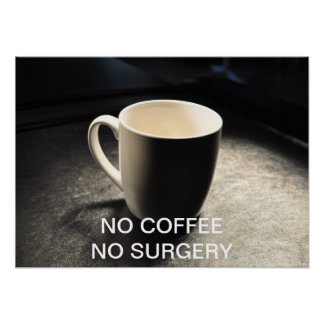 NO COFFEE NO SURGERY POSTER
