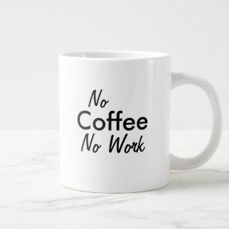 no coffee no work -Jumbo Mug