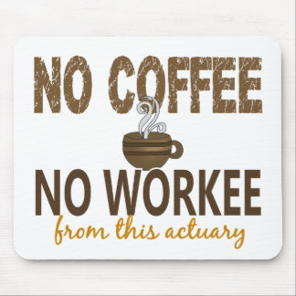 No Coffee No Workee Actuary Mouse Pad