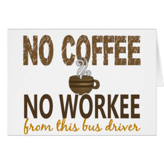 No Coffee No Workee Bus Driver Greeting Cards