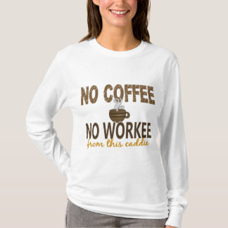 No Coffee No Workee Caddie T-Shirt