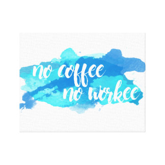 No Coffee No Workee Canvas Print Wall Art