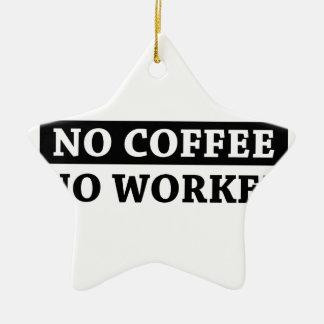 No Coffee No Workee Ceramic Ornament