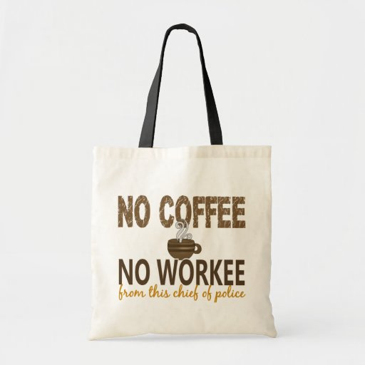 No Coffee No Workee Chief Of Police Tote Bags