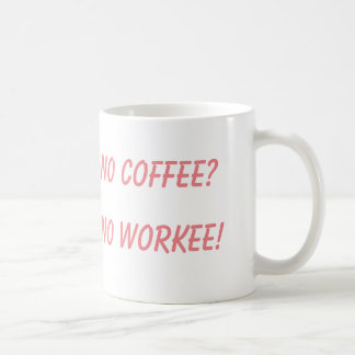 No Coffee? No Workee! Coffee Mug