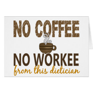 No Coffee No Workee Dietician Greeting Card
