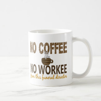 No Coffee No Workee Funeral Director Basic White Mug