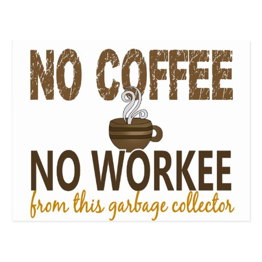 No Coffee No Workee Garbage Collector Post Cards