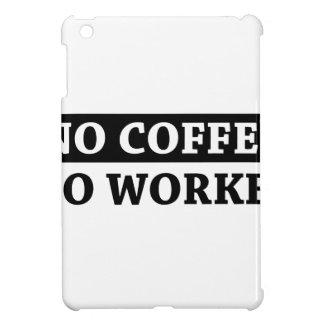 No Coffee No Workee iPad Mini Case