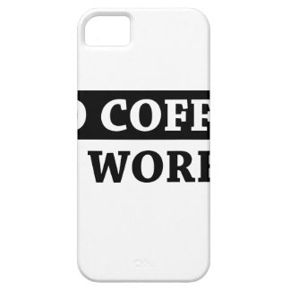 No Coffee No Workee iPhone 5 Covers