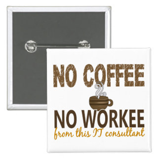 No Coffee No Workee IT Consultant Pin
