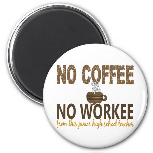 No Coffee No Workee Junior High School Teacher Fridge Magnets