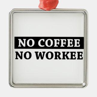 No Coffee No Workee Metal Ornament
