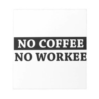 No Coffee No Workee Notepad