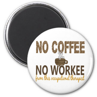 No Coffee No Workee Occupational Therapist 2 Inch Round Magnet