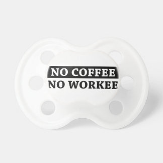 No Coffee No Workee Pacifier