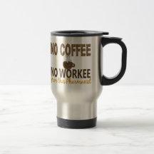 No Coffee No Workee Pharmacist Mugs