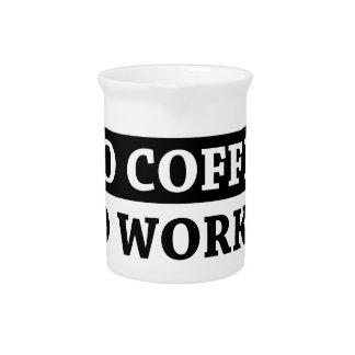 No Coffee No Workee Pitcher